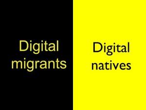 Digital Natives - Digital Migrants