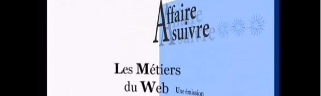 Les métiers du web, vidéo Affaires à Suivre